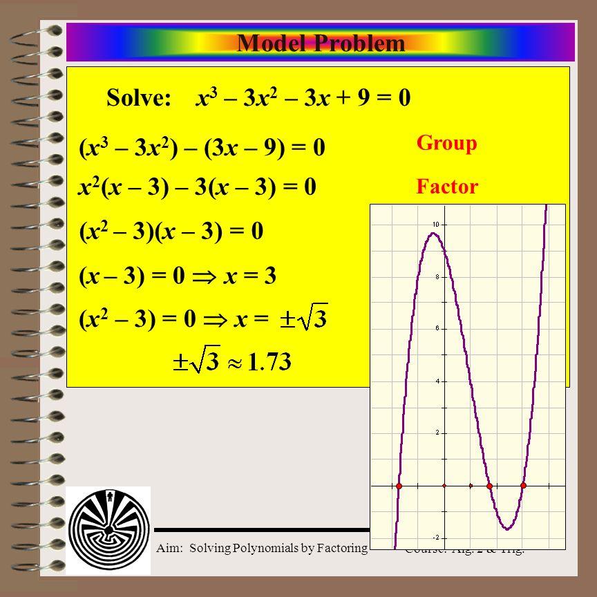 Model Problem Solve: x3 – 3x2 – 3x + 9 = 0 (x3 – 3x2) – (3x – 9) = 0