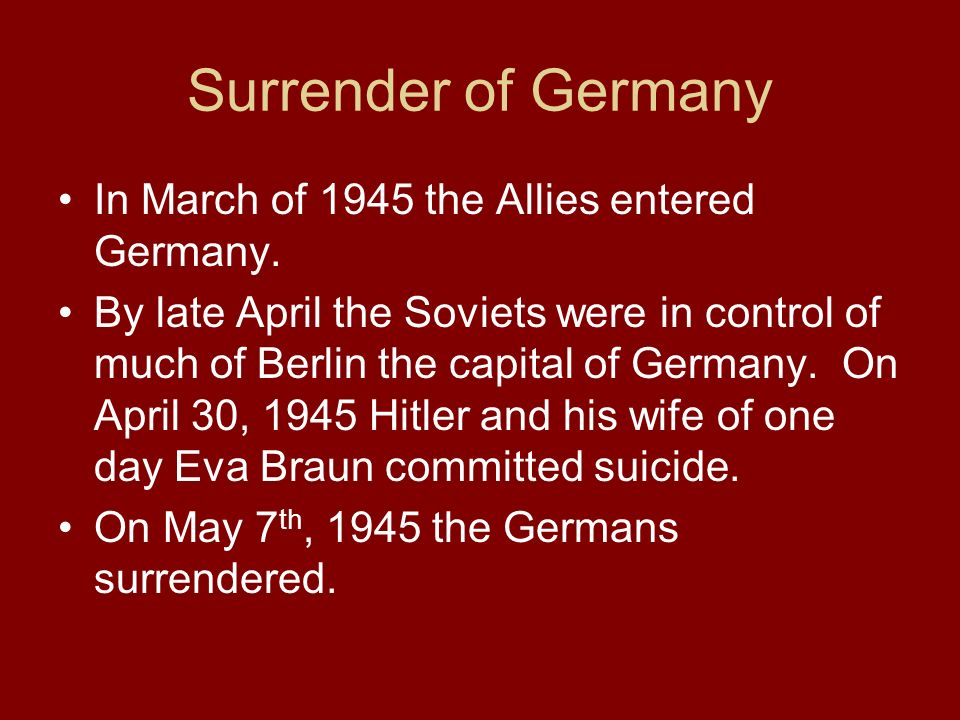 Surrender of Germany In March of 1945 the Allies entered Germany.