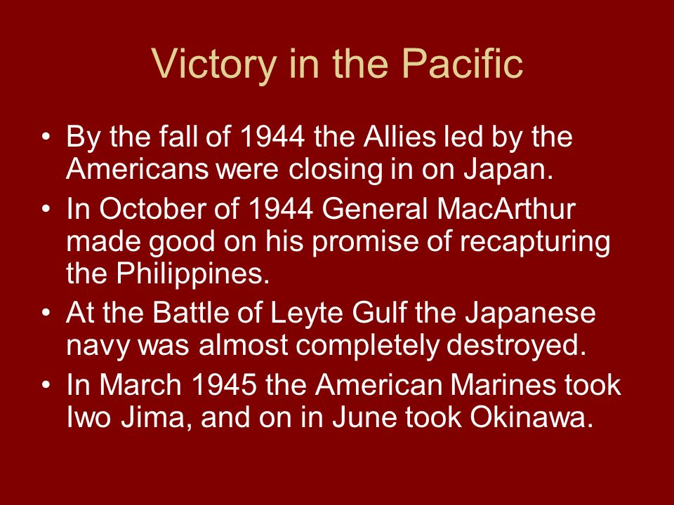 Victory in the Pacific By the fall of 1944 the Allies led by the Americans were closing in on Japan.