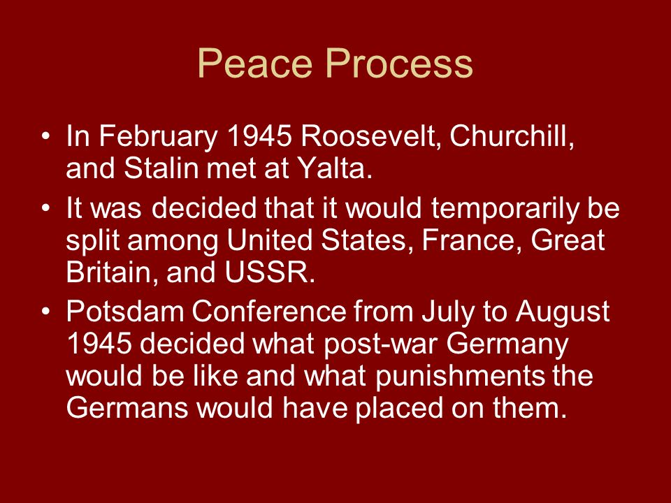 Peace Process In February 1945 Roosevelt, Churchill, and Stalin met at Yalta.
