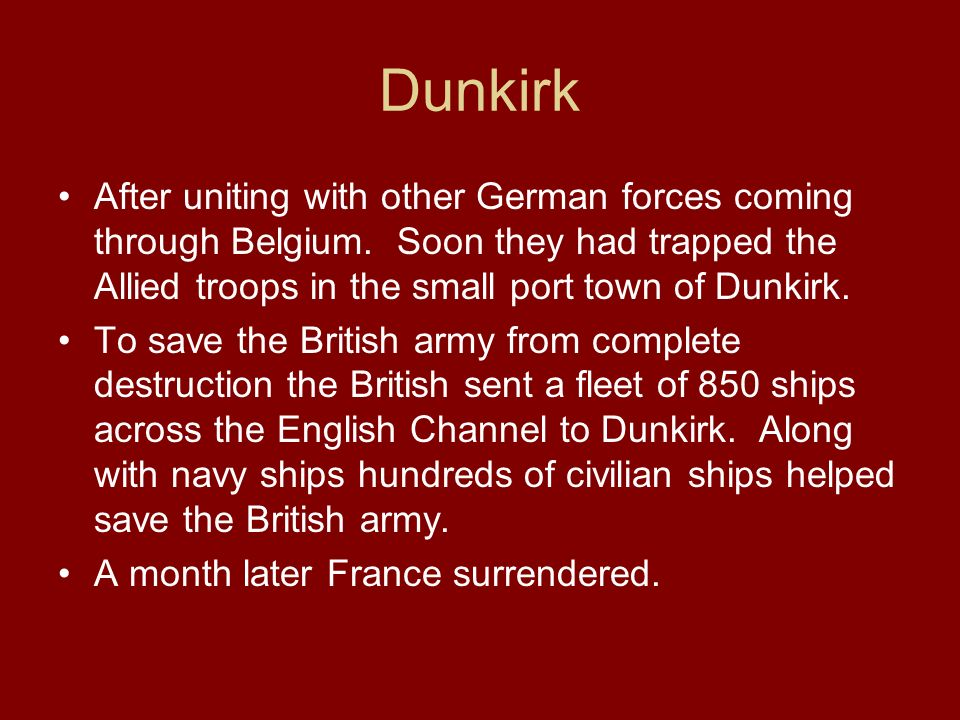Dunkirk After uniting with other German forces coming through Belgium. Soon they had trapped the Allied troops in the small port town of Dunkirk.