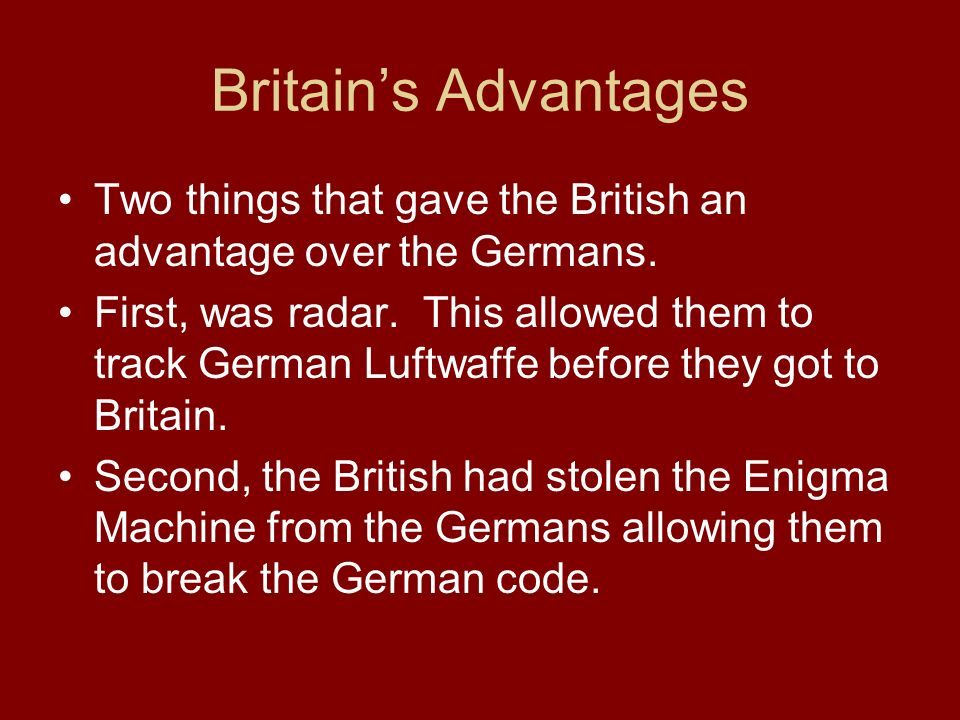 Britain's Advantages Two things that gave the British an advantage over the Germans.
