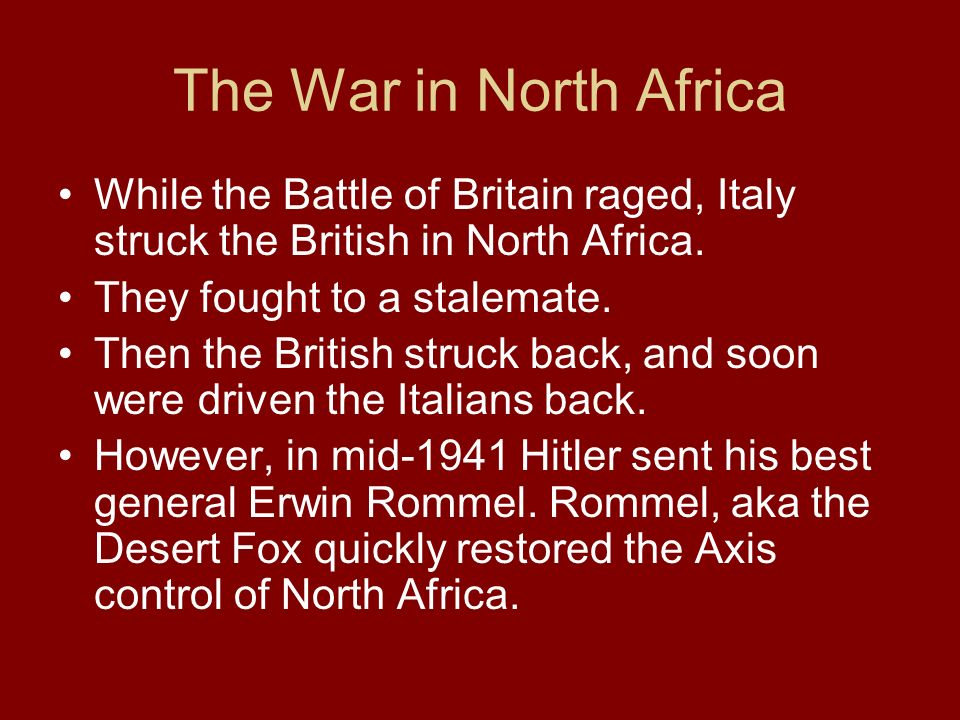 The War in North Africa While the Battle of Britain raged, Italy struck the British in North Africa.