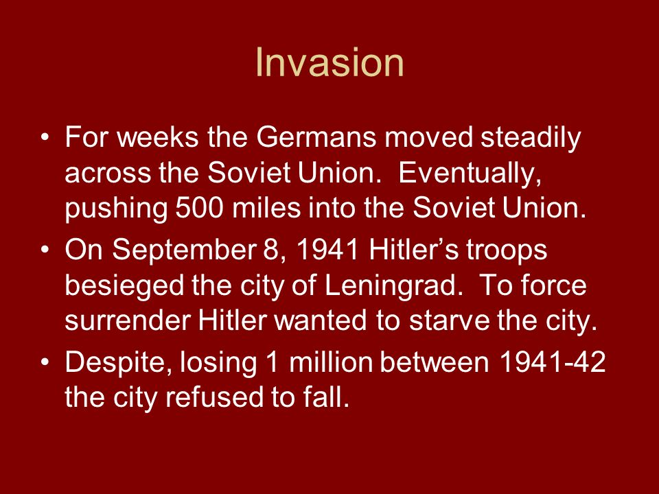 Invasion For weeks the Germans moved steadily across the Soviet Union. Eventually, pushing 500 miles into the Soviet Union.