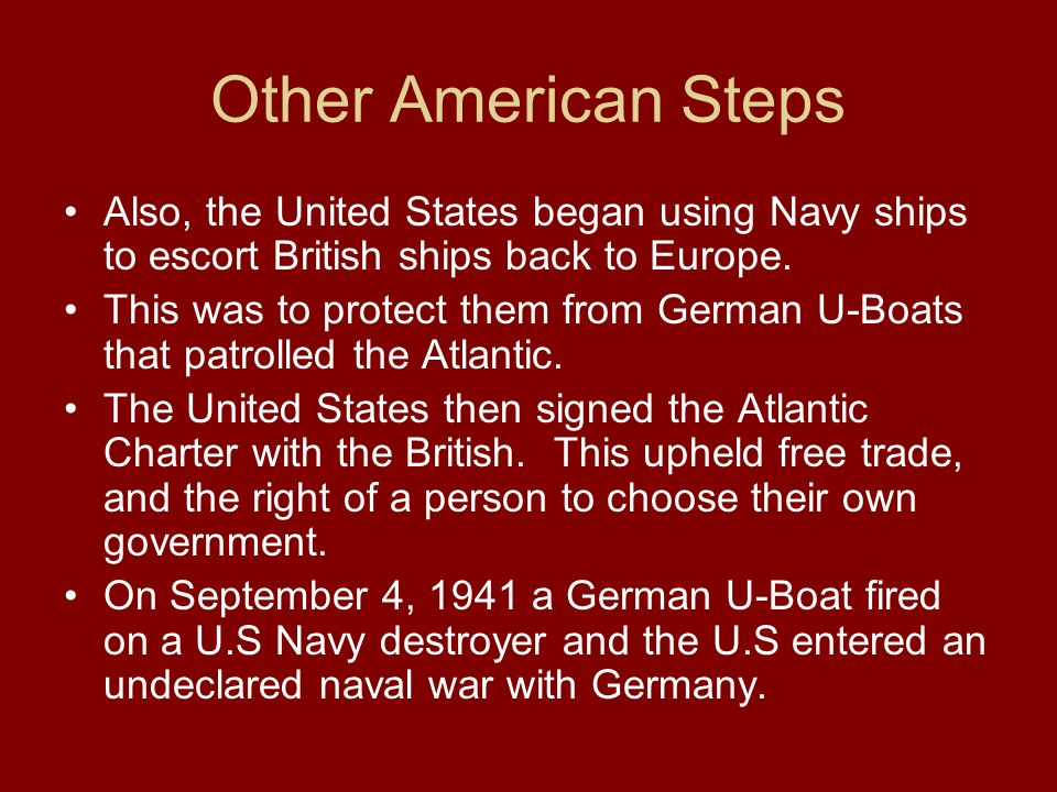 Other American Steps Also, the United States began using Navy ships to escort British ships back to Europe.