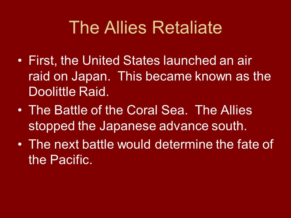 The Allies Retaliate First, the United States launched an air raid on Japan. This became known as the Doolittle Raid.