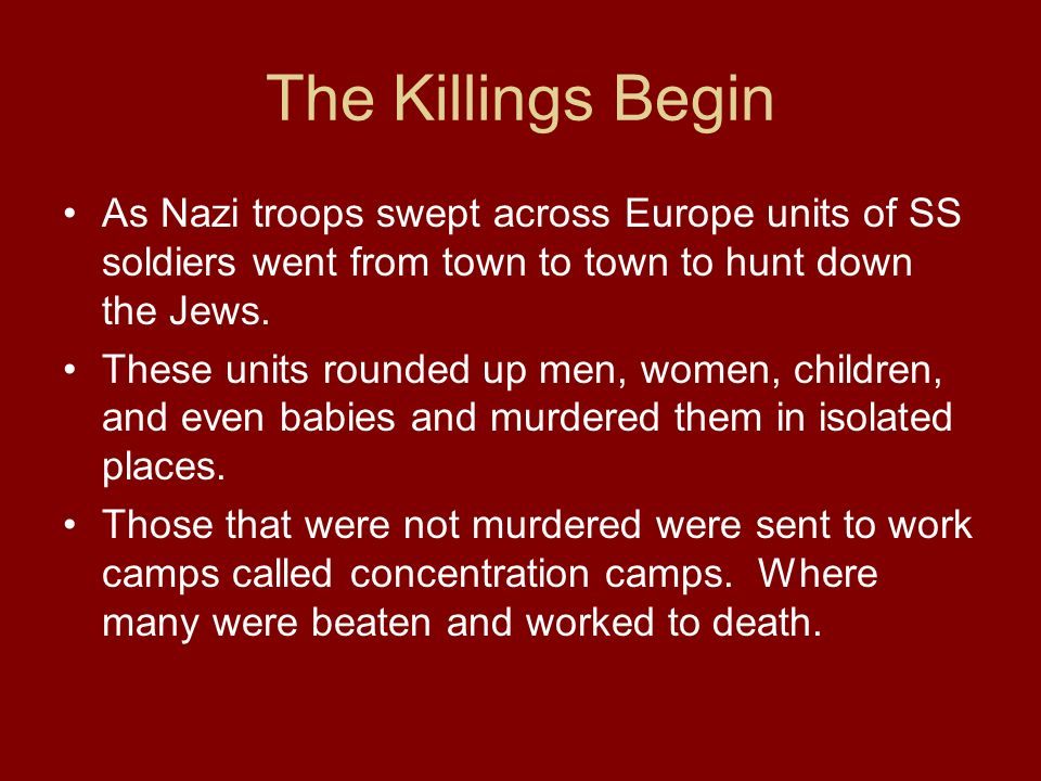 The Killings Begin As Nazi troops swept across Europe units of SS soldiers went from town to town to hunt down the Jews.