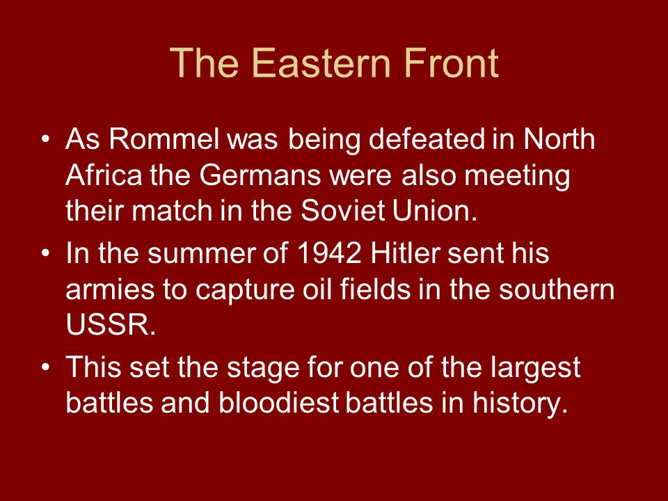 The Eastern Front As Rommel was being defeated in North Africa the Germans were also meeting their match in the Soviet Union.