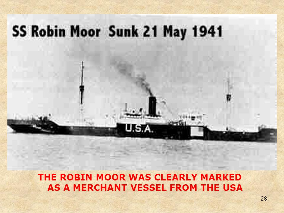 THE ROBIN MOOR WAS CLEARLY MARKED AS A MERCHANT VESSEL FROM THE USA
