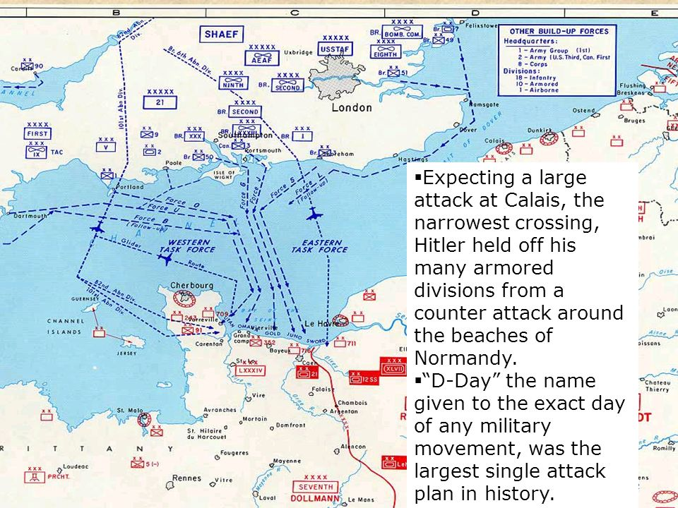 Expecting a large attack at Calais, the narrowest crossing, Hitler held off his many armored divisions from a counter attack around the beaches of Normandy.