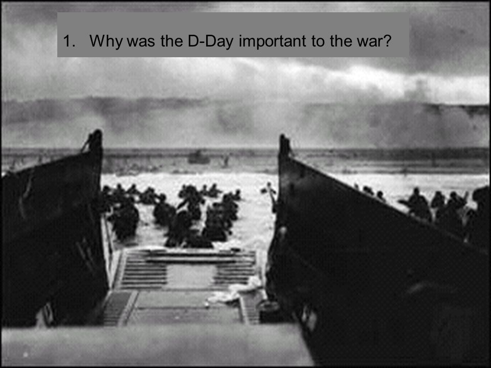 1. Why was the D-Day important to the war