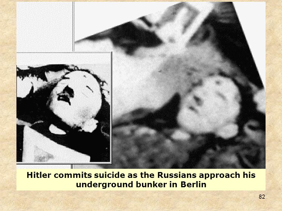 Hitler commits suicide as the Russians approach his underground bunker in Berlin