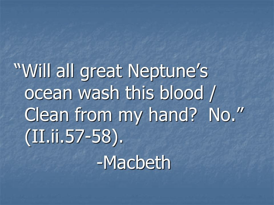 Will all great Neptune's ocean wash this blood / Clean from my hand