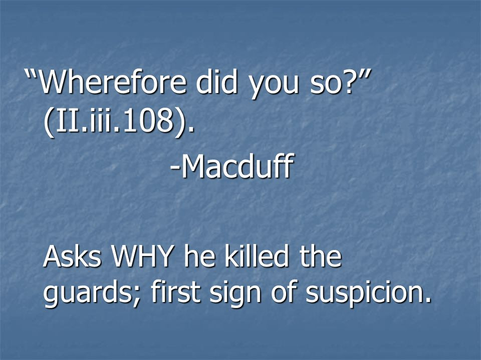Wherefore did you so (II.iii.108). -Macduff