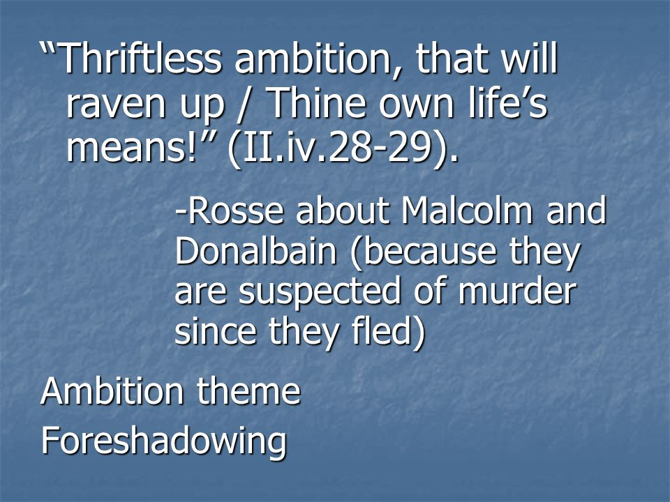 Thriftless ambition, that will raven up / Thine own life's means