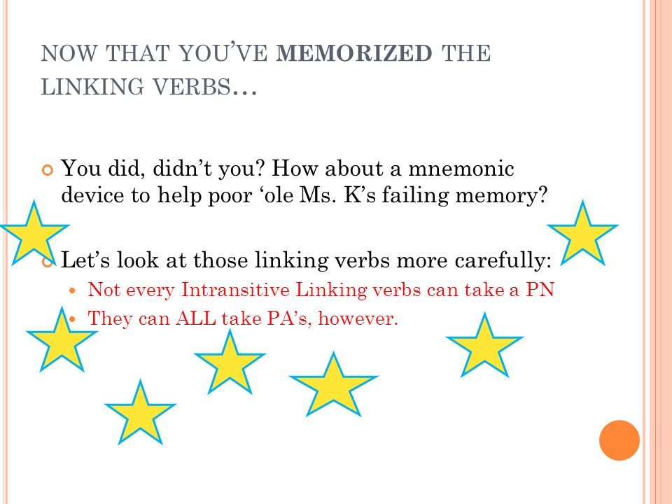 now that you've memorized the linking verbs…