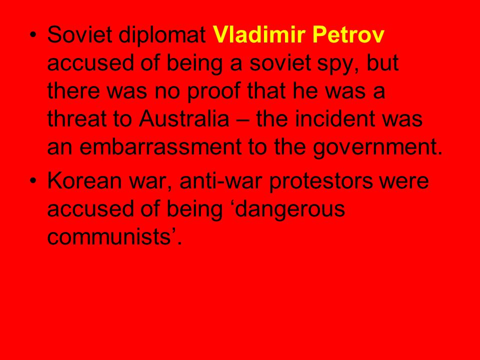 Soviet diplomat Vladimir Petrov accused of being a soviet spy, but there was no proof that he was a threat to Australia – the incident was an embarrassment to the government.