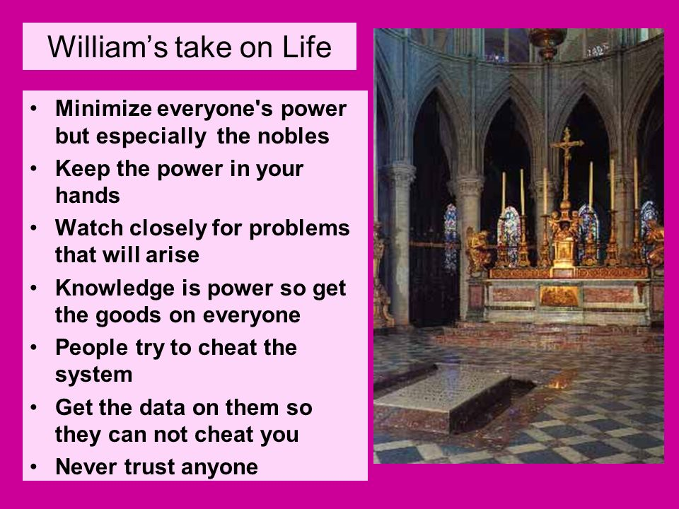 William's take on Life Minimize everyone s power but especially the nobles. Keep the power in your hands.