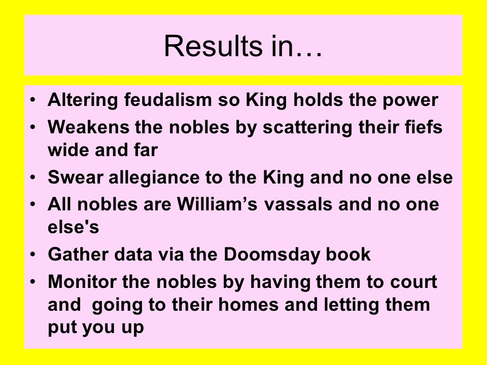 Results in… Altering feudalism so King holds the power