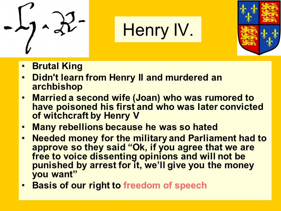 Henry IV. Brutal King. Didn t learn from Henry II and murdered an archbishop.