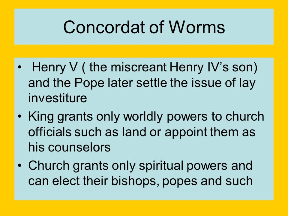Concordat of Worms Henry V ( the miscreant Henry IV's son) and the Pope later settle the issue of lay investiture.