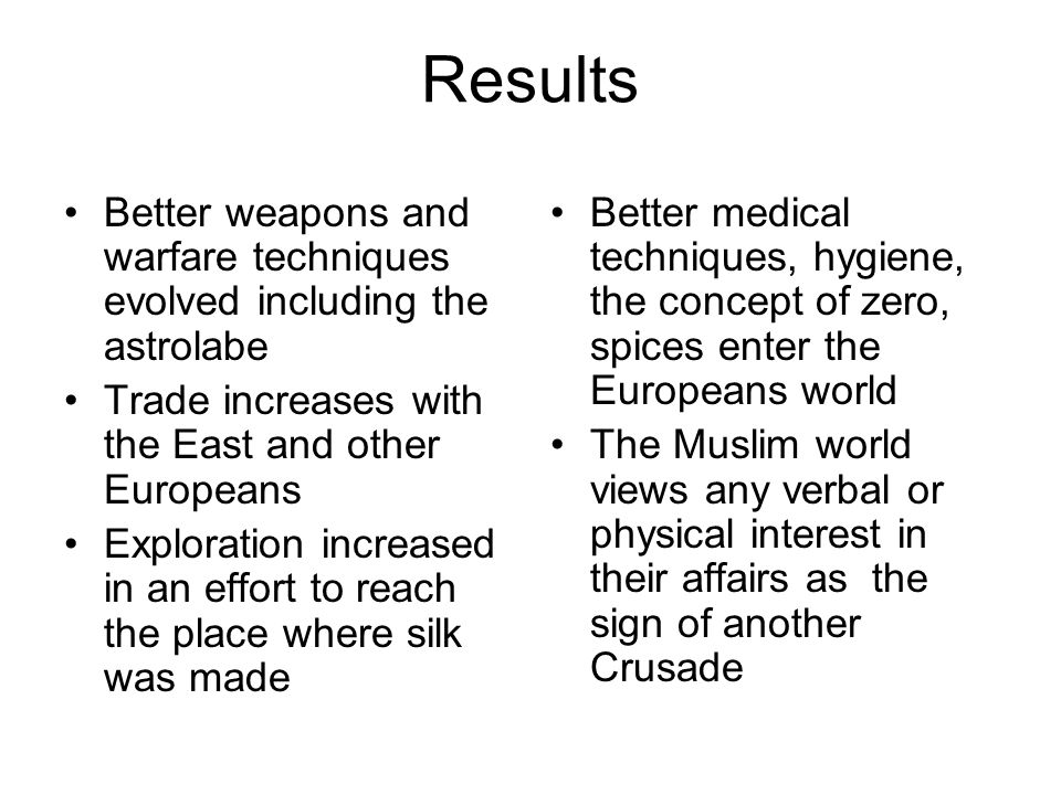 Results Better weapons and warfare techniques evolved including the astrolabe. Trade increases with the East and other Europeans.