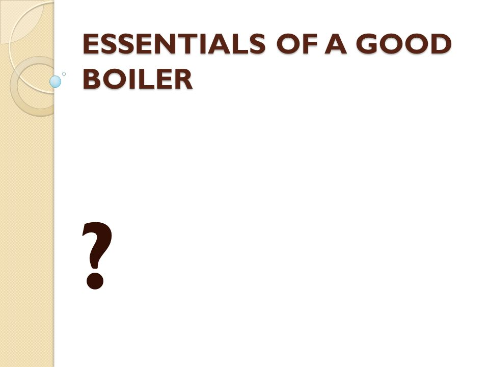ESSENTIALS OF A GOOD BOILER