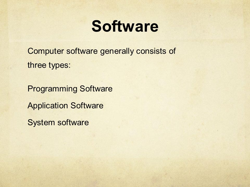 Software Computer software generally consists of three types: Programming Software Application Software System software
