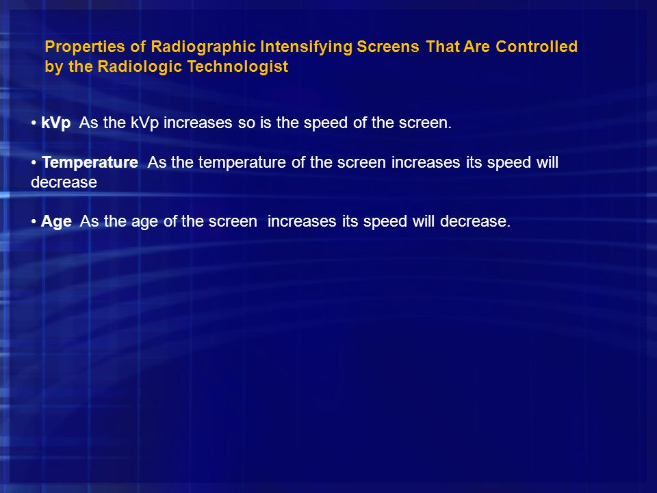 Properties of Radiographic Intensifying Screens That Are Controlled by the Radiologic Technologist