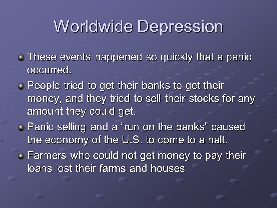 Worldwide Depression These events happened so quickly that a panic occurred.