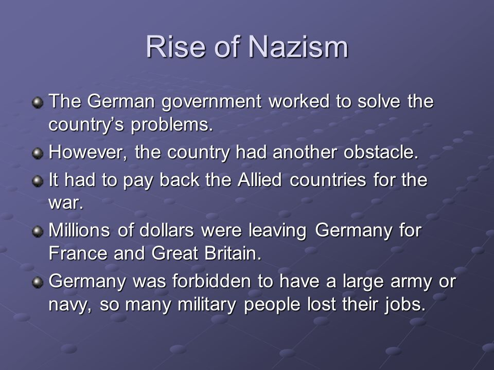 Rise of Nazism The German government worked to solve the country's problems. However, the country had another obstacle.