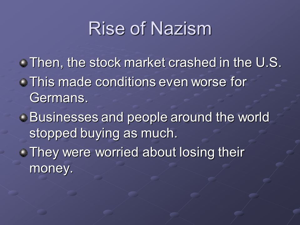 Rise of Nazism Then, the stock market crashed in the U.S.