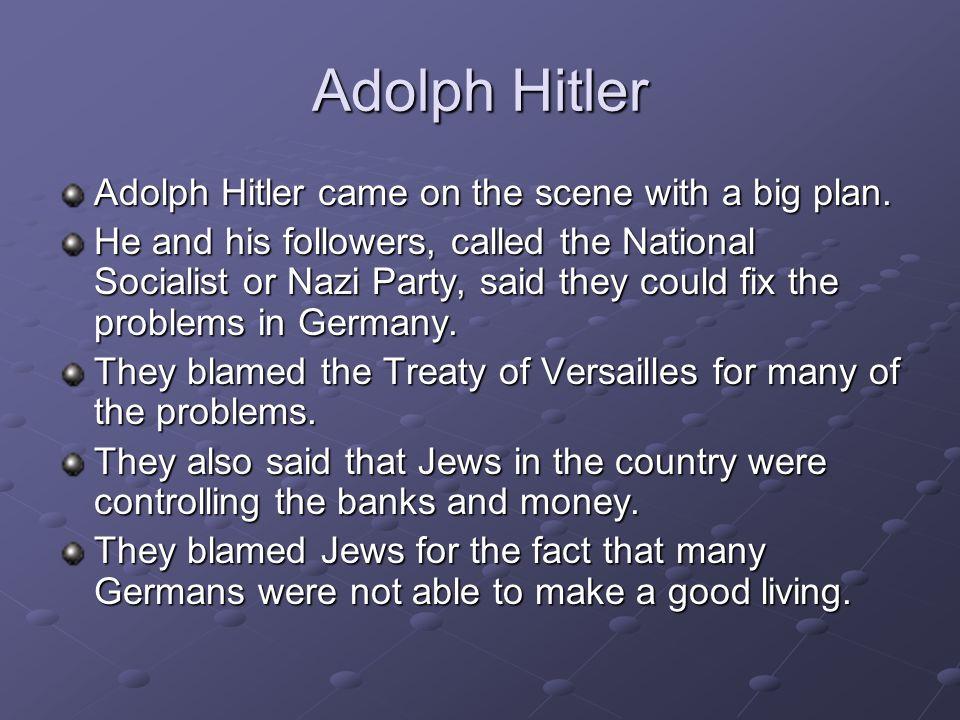 Adolph Hitler Adolph Hitler came on the scene with a big plan.