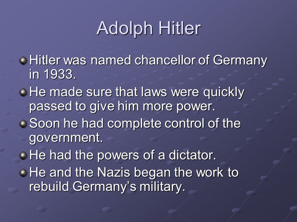 Adolph Hitler Hitler was named chancellor of Germany in 1933.