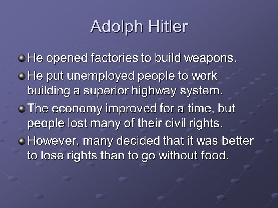Adolph Hitler He opened factories to build weapons.