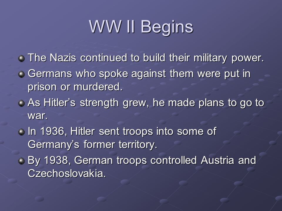 WW II Begins The Nazis continued to build their military power.