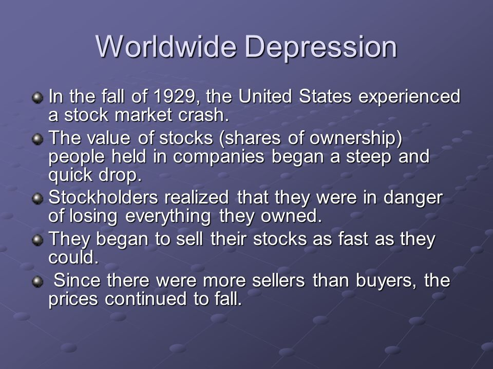 Worldwide DepressionIn the fall of 1929, the United States experienced a stock market crash.