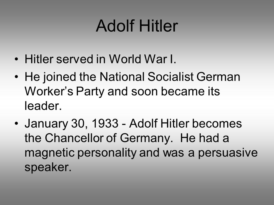 Adolf Hitler Hitler served in World War I.