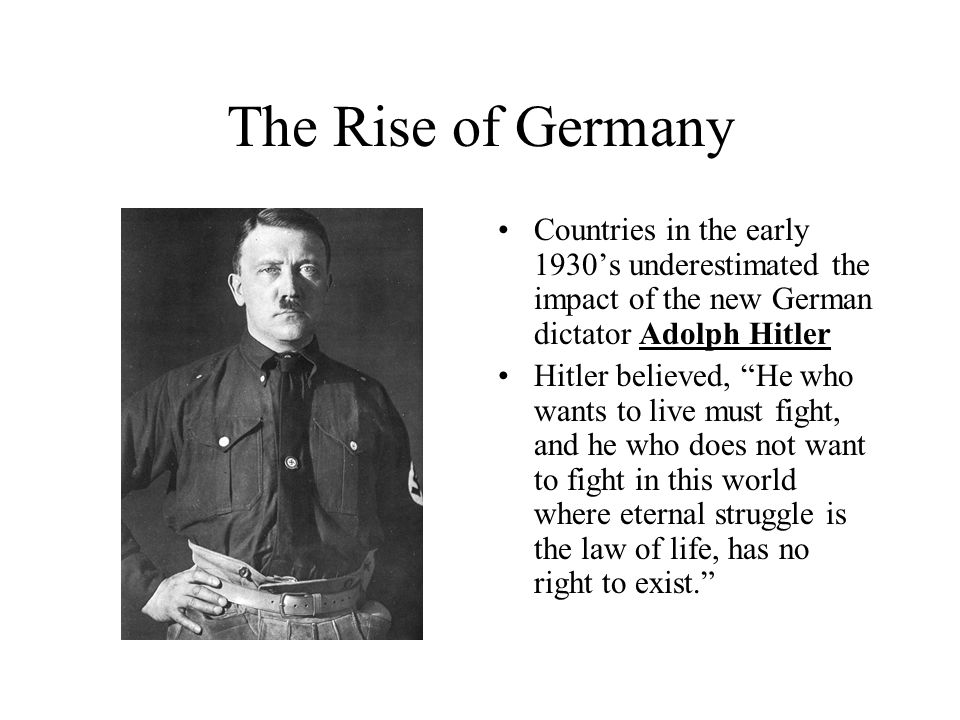 The Rise of Germany Countries in the early 1930's underestimated the impact of the new German dictator Adolph Hitler.