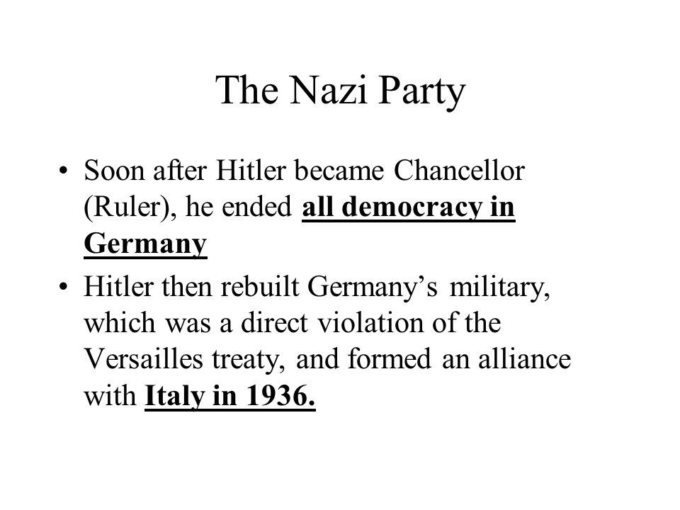 The Nazi Party Soon after Hitler became Chancellor (Ruler), he ended all democracy in Germany.