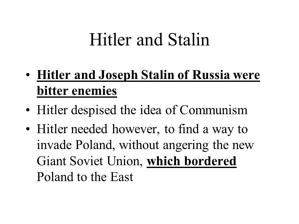 Hitler and Stalin Hitler and Joseph Stalin of Russia were bitter enemies. Hitler despised the idea of Communism.
