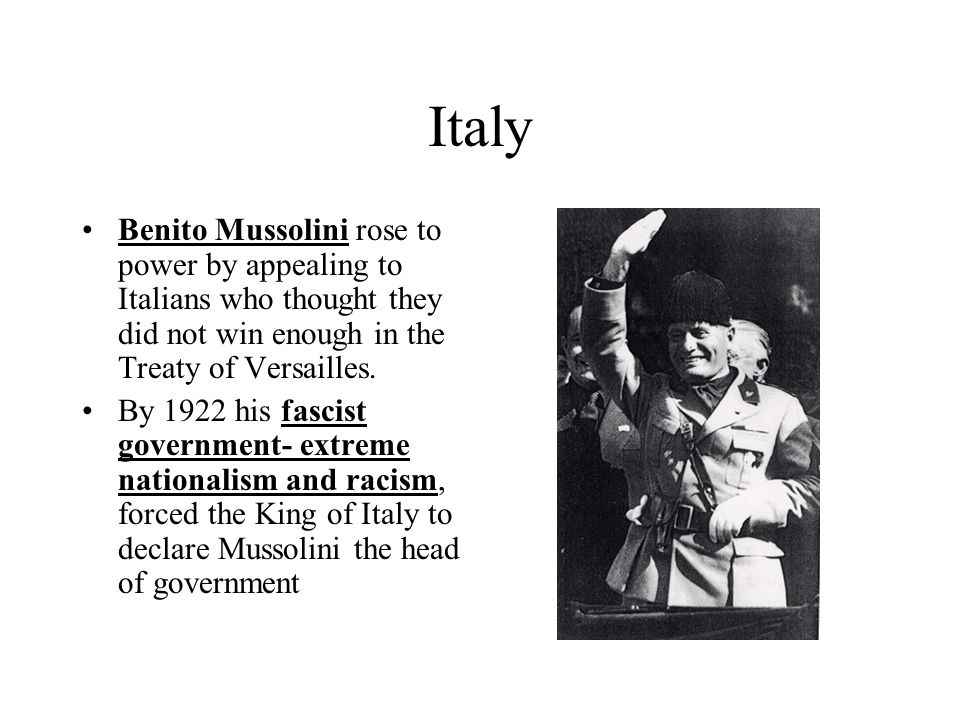 Italy Benito Mussolini rose to power by appealing to Italians who thought they did not win enough in the Treaty of Versailles.