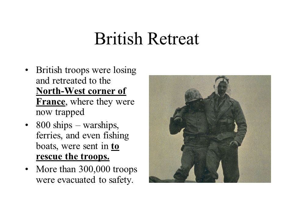 British Retreat British troops were losing and retreated to the North-West corner of France, where they were now trapped.
