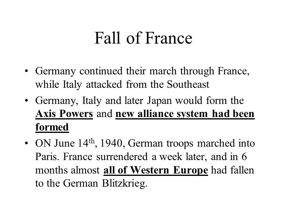 Fall of France Germany continued their march through France, while Italy attacked from the Southeast.