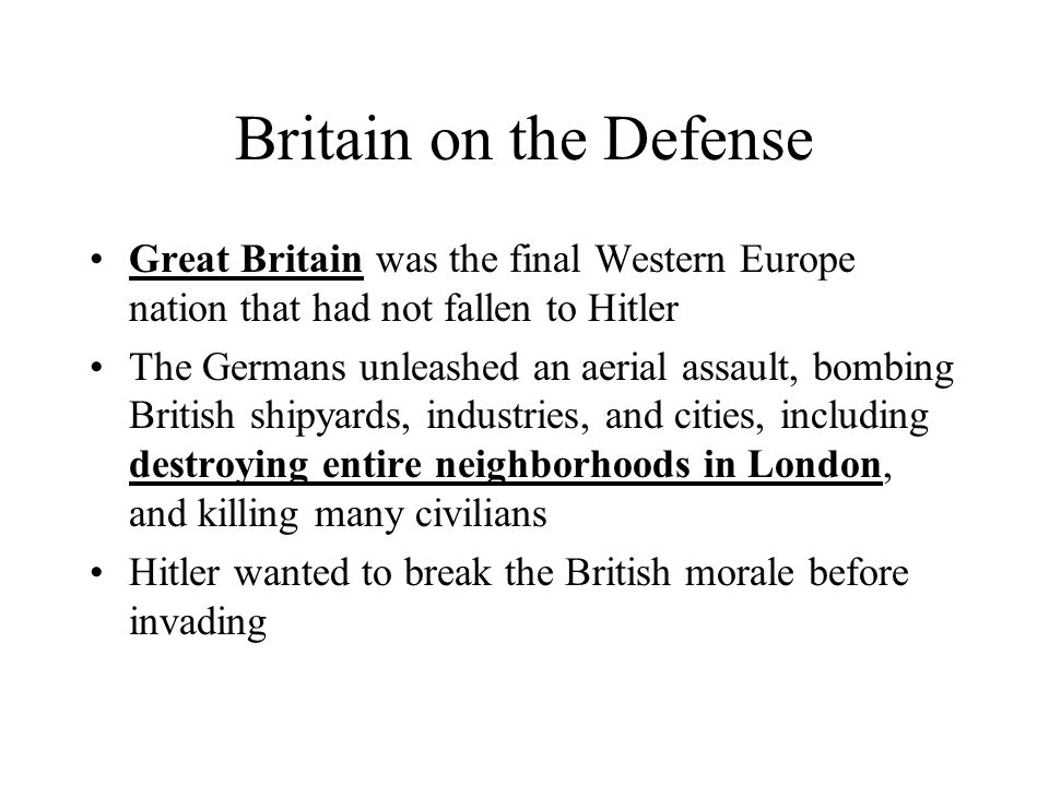 Britain on the Defense Great Britain was the final Western Europe nation that had not fallen to Hitler.