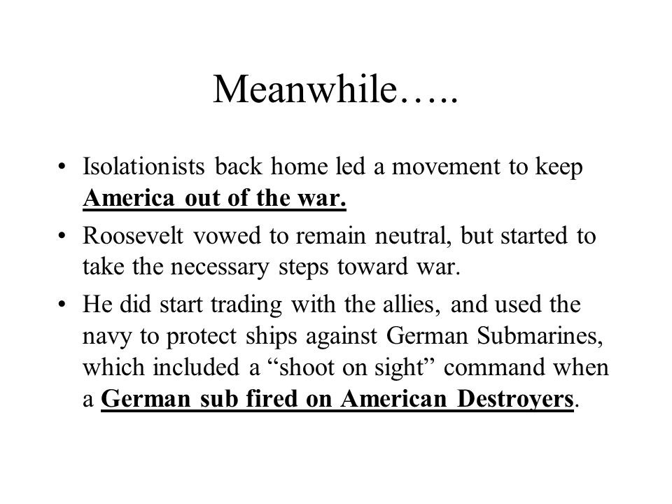 Meanwhile….. Isolationists back home led a movement to keep America out of the war.