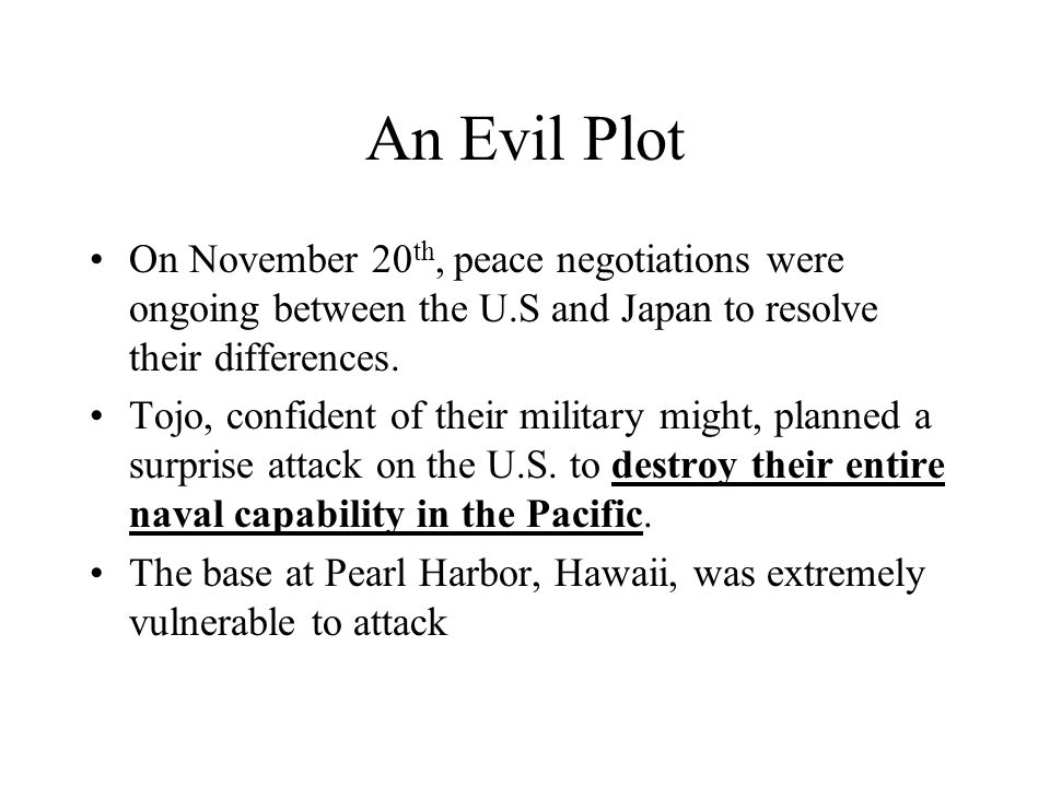 An Evil Plot On November 20th, peace negotiations were ongoing between the U.S and Japan to resolve their differences.