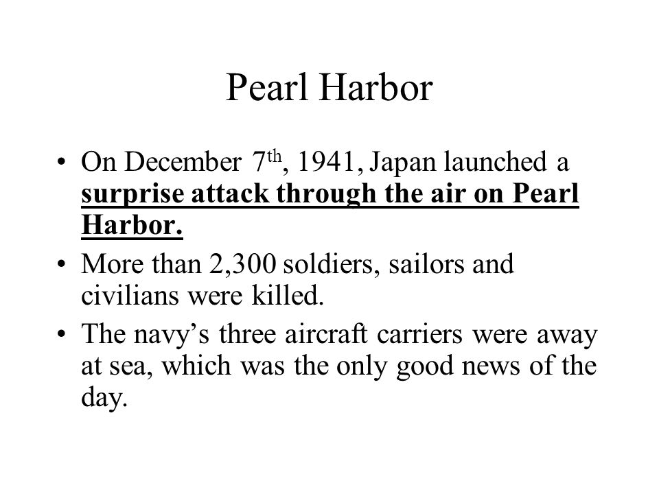 Pearl Harbor On December 7th, 1941, Japan launched a surprise attack through the air on Pearl Harbor.