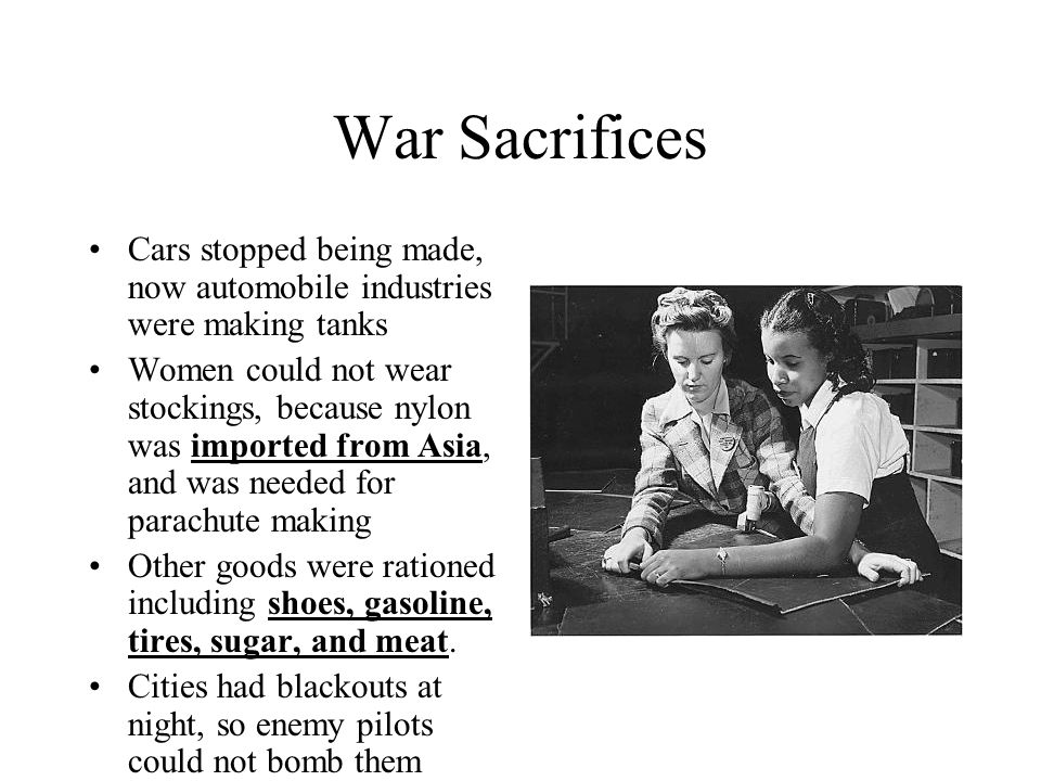 War Sacrifices Cars stopped being made, now automobile industries were making tanks.