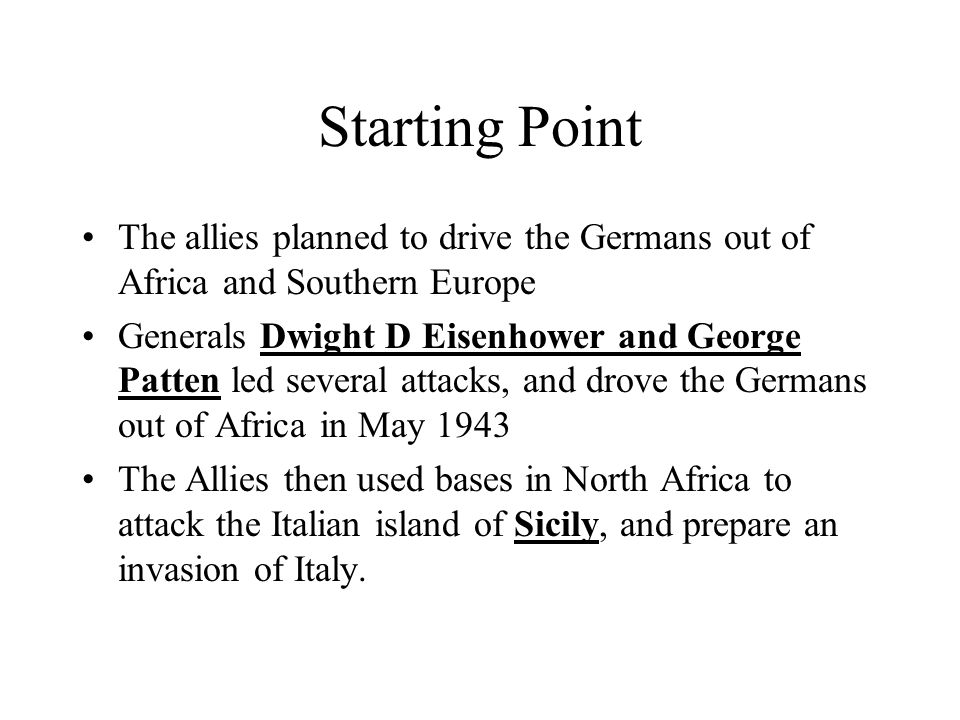 Starting Point The allies planned to drive the Germans out of Africa and Southern Europe.